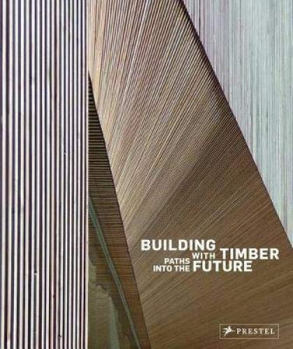 Building with Timber: Paths into the Future: Kaufmann, Hermann (editor); Nerdinger, Winfried (...
