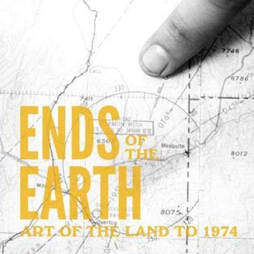 Ends of the Earth: Land Art to 1974: Miwon Kwon; Philipp Kaiser