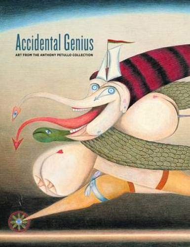 Accidental Genius. Art from the Anthony Petullo: Andera, Margaret u.