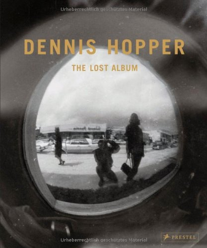 9783791352466: Dennis Hopper. The Lost Album: Vintage Photographien aus den sechziger Jahren. The Lost Album
