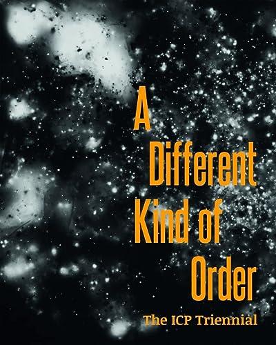 A Different Kind of Order: The Icp Triennial: Lehan, Joanna/ Lubben, Kristen/ Phillips, Christopher...