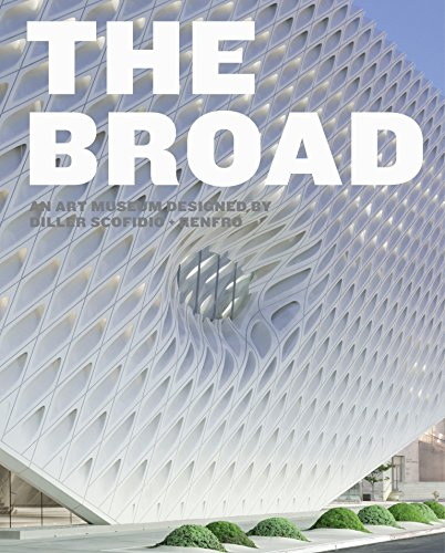 The Broad: An Art Museum Designed by Diller Scofidio + Renfro: Joanne Heyler, Ed Schad, Chelsea ...