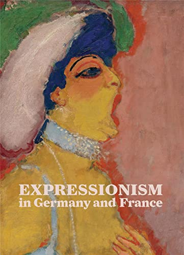 9783791353401: Expressionism in Germany and France: From Van Gogh to Kandinsky