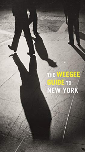 9783791353555: The Weegee Guide to New York: Roaming the City with Its Greatest Tabloid Photographers