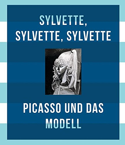 Picasso und das Modell. Sylvette, Sylvette, Sylvette: Christoph Grunenberg, Astrid Becker