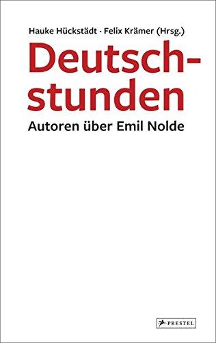 Deutschstunden: Autoren über Emil Nolde Hückstädt, Hauke;