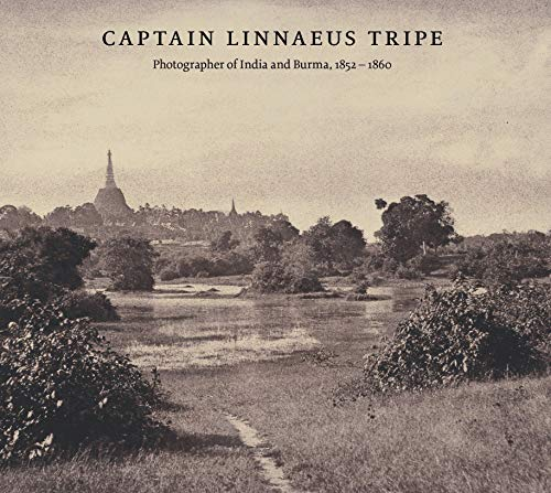 Captain Linnaeus Tripe: Photographer of India and Burma, 1852-1860: Taylor, Roger, Branfoot, ...