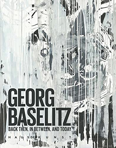 Georg Baselitz: Back Then, In Between, and Today: Heinze, Anna