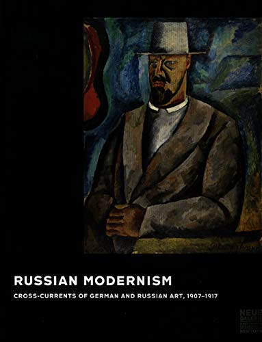 Russian Modernism: Cross-Currents of German and Russian Art, 1907-1917: Konstantin Akinsha