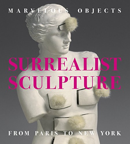 Marvelous Objects: Surrealist Sculpture From Paris to New York: Valerie J. Fletcher