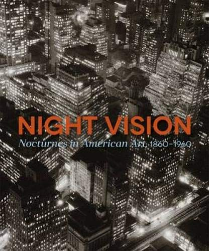 Night Vision: Nocturnes In American Art, 1860-1960: Homann, Joachim