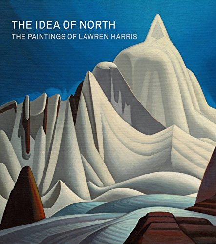 The Idea of North: The Paintings of Lawren Harris (Hardcover): Steve Martin
