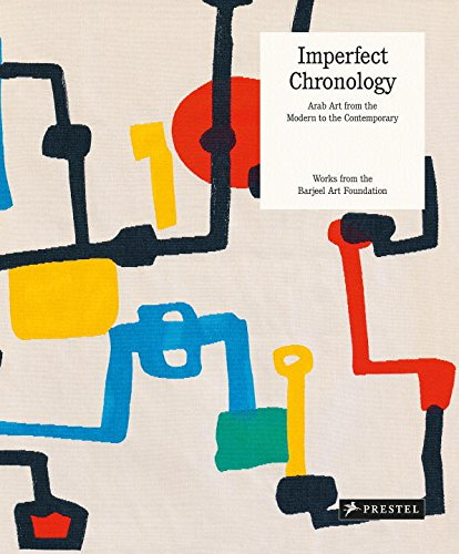 Imperfect Chronology: Arab Art from the Modern to the Contemporary Works from the Barjeel Art ...