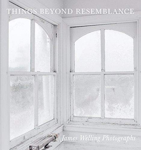 Things Beyond Resemblance: James Welling Photographs: Philipp Kaiser, Michael Fried, Suzanne Hudson...
