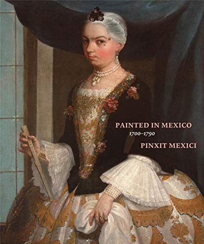 9783791356778: Painted in Mexico, 1700-1790: Pinxit Mexici