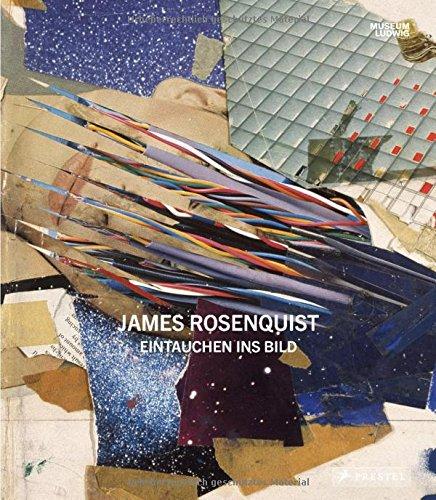 James Rosenquist: Eintauchen ins Bild: Stephan Diederich, Yilmaz Dziewior, Sarah C. Bancroft, ...