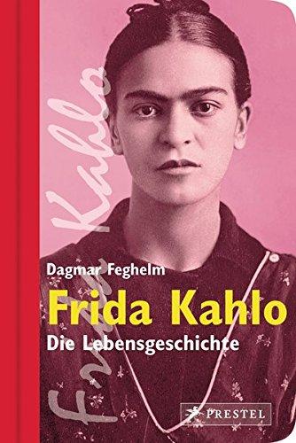 Frida Kahlo Die Lebensgeschichte / Dagmar Feghelm - Dagmar (Verfasser) Feghelm