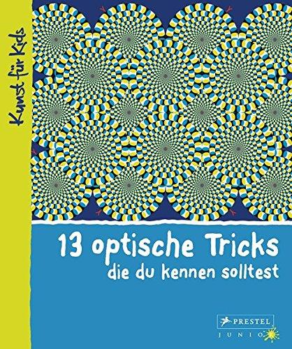 9783791371092: 13 optische Tricks, die du kennen solltest: Kunst für Kids