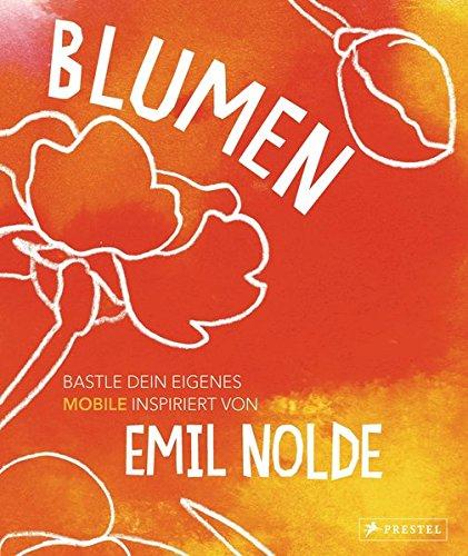 9783791371870: Blumen: Bastle dein eigenes Mobile. Inspiriert von Emil Nolde