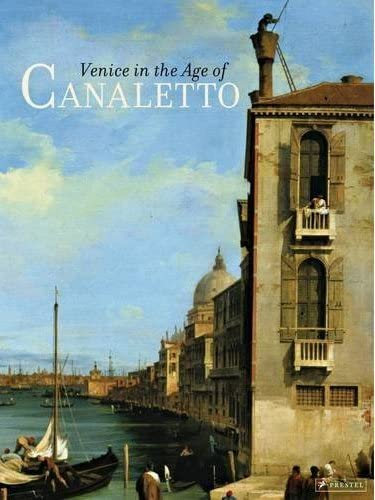 VENICE IN THE AGE OF CANALETTO: Libby, Alexandra, and Stanton Thomas (Editors)