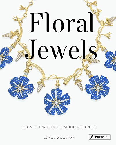 Floral Jewels: From the World's Leading Designers: Carol Woolton
