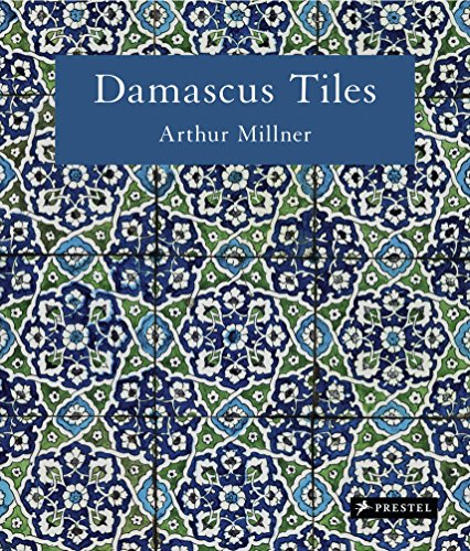 Damascus Tiles: Mamluk and Ottoman Architectural Ceramics from Syria: Millner, Arthur