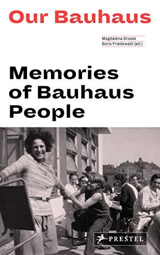Our Bauhaus: Memories of Bauhaus People: Droste, Magdalena [Editor];