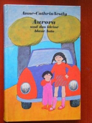 Aurora und das kleine blaue Auto. Anne-Cathrin: Vestly, Anne-Catharina: