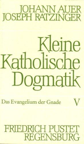 Kleine Katholische Dogmatik - Band V: Das: Ratzinger, Joseph und