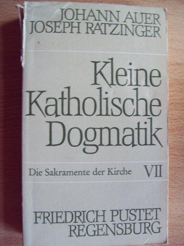 Kleine Katholische Dogmatik Band VII: Die Sakramente: Auer, Johann und