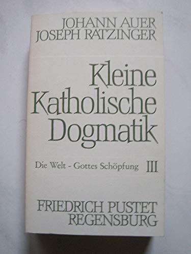 Kleine katholische Dogmatik. Die Welt - Gottes: Johann / Ratzinger,