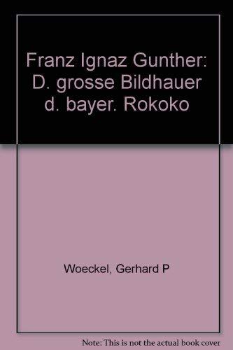 9783791704890: Franz Ignaz Gunther: D. grosse Bildhauer d. bayer. Rokoko (German Edition)