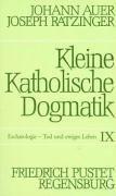 Kleine Katholische Dogmatik, Band IX: Eschatologie -: Auer, Johann und