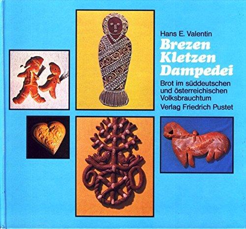 9783791705538: Brezen, Kletzen, Dampedei: Brot im süddt. u. österr. Volksbrauchtum (German Edition)