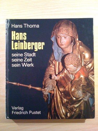 Hans Leinberger : seine Stadt, seine Zeit, sein Werk.: Thoma, Hans: