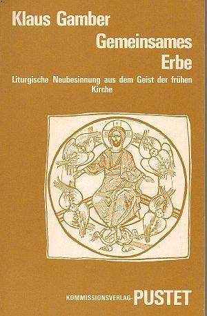 9783791706818: Gemeinsames Erbe: Liturgische Neubesinnung aus dem Geist der frühen Kirche (Studia patristica et liturgica. Beiheft)