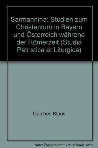 9783791707396: Sarmannina. Studien zum Christentum in Bayern und Österreich während der Römerzeit.