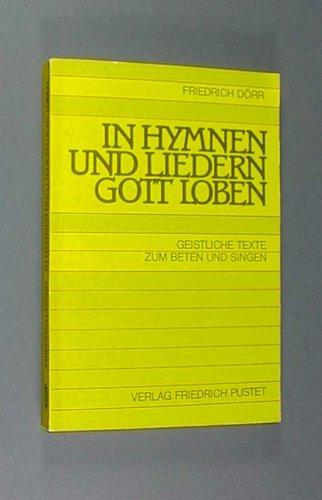 In Hymnen und Liedern Gott loben. Geistliche Texte zum Beten und Singen: Dörr, Friedrich: