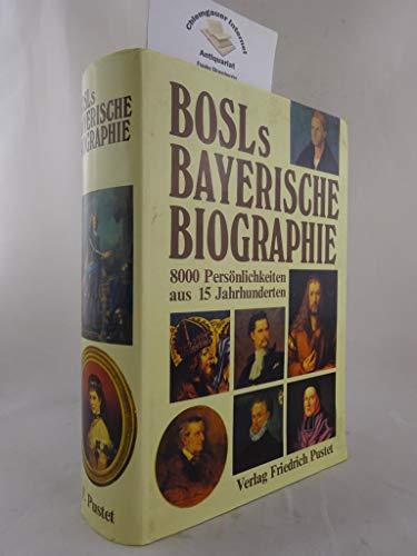 9783791707921: Bosls bayerische Biographie: 8000 Persönlichkeiten aus 15 Jahrhunderten