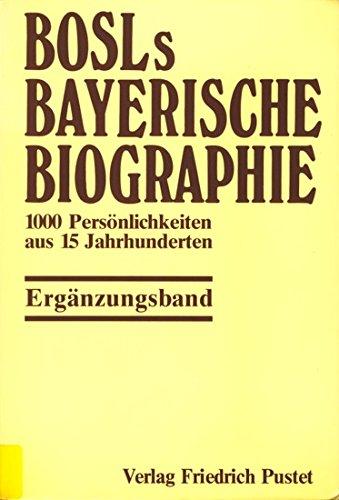 9783791711539: Bosls Bayerische Biographie. Ergänzungsband: 1000 Persönlichkeiten aus 15 Jahrhunderten