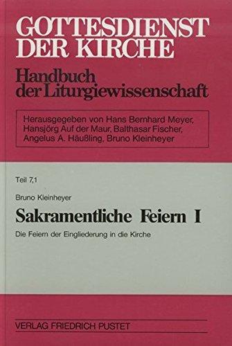 Gottesdienst der Kirche 07/1. Sakramentliche Feiern 1/1. Mit Register: Die Feiern der Eingliederung...