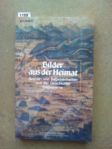 9783791712260: Bilder aus der Heimat: Szenen und Begebenheiten aus der Geschichte Ostbayerns (German Edition)