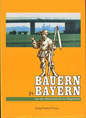 9783791713472: Bauern in Bayern: Von der Römerzeit bis zur Gegenwart (Veröffentlichungen zur bayerischen Geschichte und Kultur)