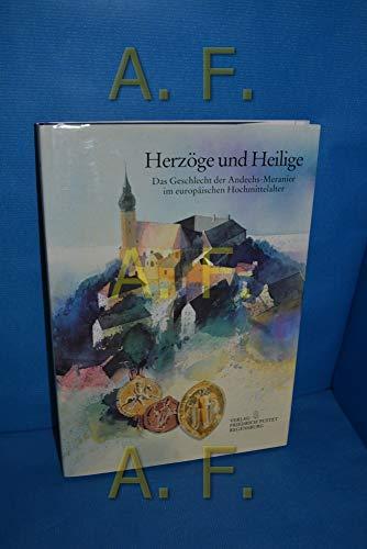 9783791713861: Herzöge und Heilige: Das Geschlecht der Andechs-Meranier im europäischen Hochmittelalter (Veröffentlichungen zur Bayerischen Geschichte und Kultur)