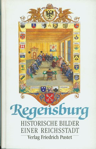 Regensburg. Historische Bilder einer Reichsstadt, (Beiträge aus: Kolmer, Lothar und