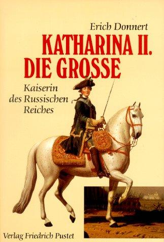 Katharina II. die Grosse 1729-1796 Kaiserin des: Donnert, Erich: