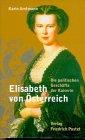 Elisabeth von Österreich. Die politischen Geschäfte der Kaiserin. - Amtmann, Karin