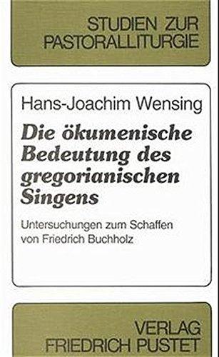 Die ökumenische Bedeutung des gregorianischen Singens: Hans J Wensing