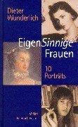 Beispielbild für EigenSinnige Frauen: Zehn Porträts. zum Verkauf von Antiquariat J. Hünteler