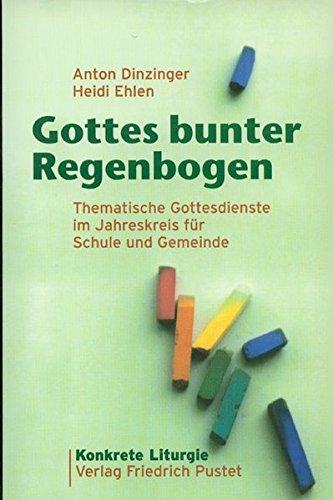 9783791717333: Gottes bunter Regenbogen: Thematische Gottesdienste im Jahreskreis für Schule und Gemeinde